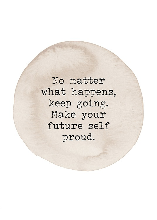 "– Póster con fondo blanco y un círculo de acuarela beis con una frase en letras negras que dice: ""No matter what happens, keep going. Make your future self proud.""."